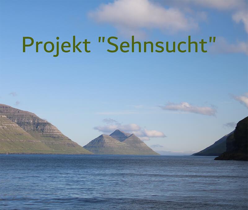 """Projekt """"Sehnsucht"""""""